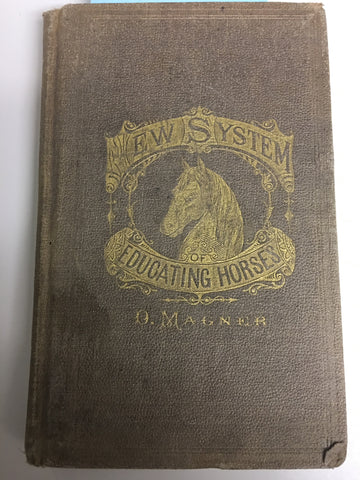 The New System of Educating Horses Including Instructions on Feeding, Watering, Stabling, Shoeing, Etc. with Practical Treatment for Diseases. vintage edition 1873 - shows signs of age