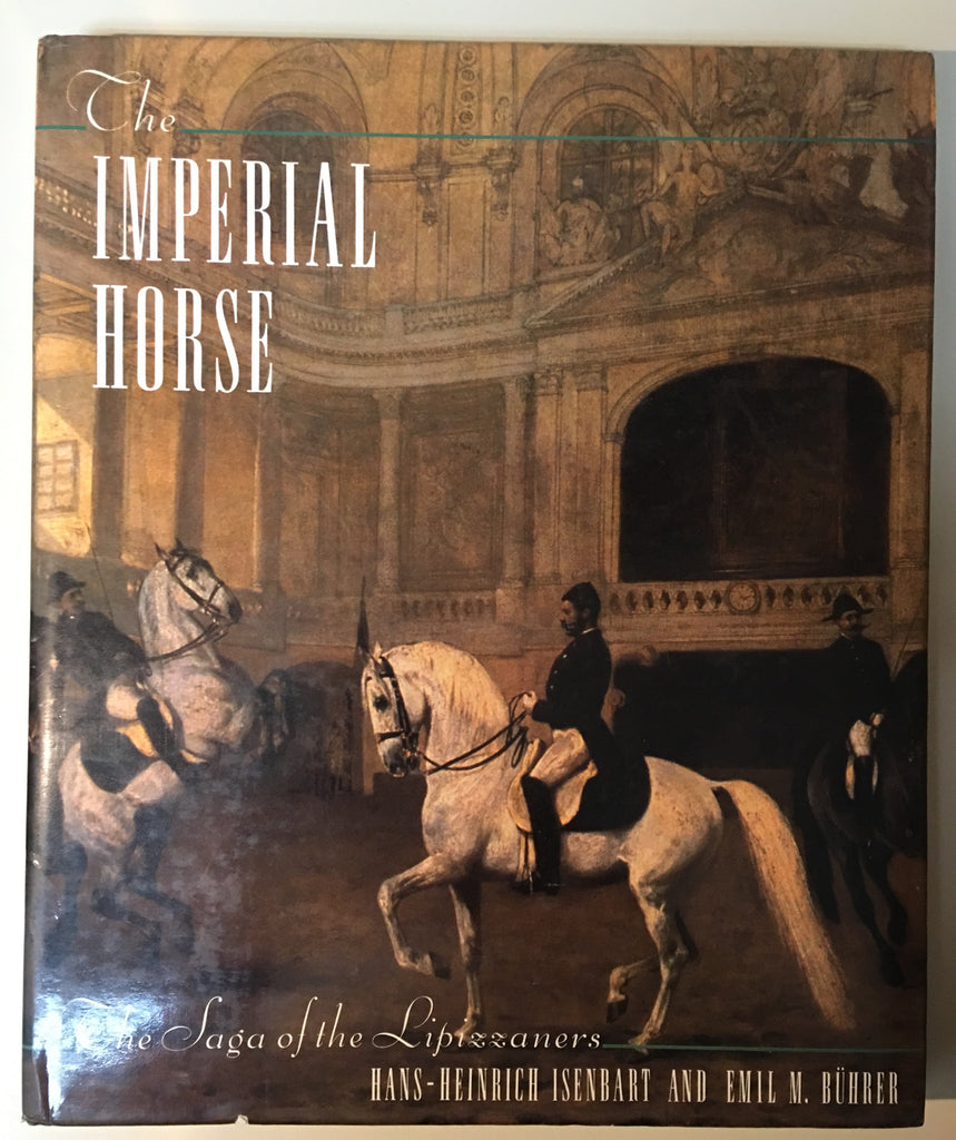 The Imperial Horse: The Saga of the Lipizzaners by Isenbart & Buhrer - gently used copy