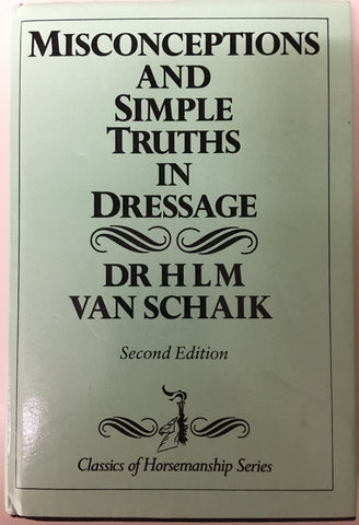 Misconceptions and Simple Truths in Dressage (Hardcover) by H.L.M.Van Schaik - gently used copy