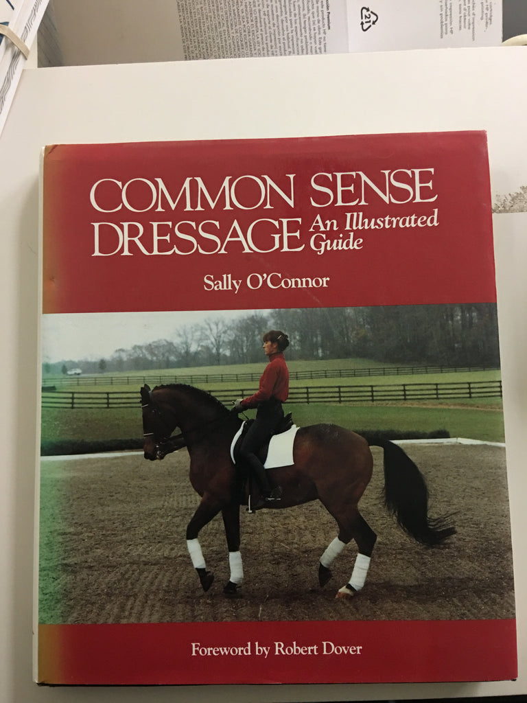 Common sense Dressage An illustrated guide by Sally O'Connor - gently used hardcover