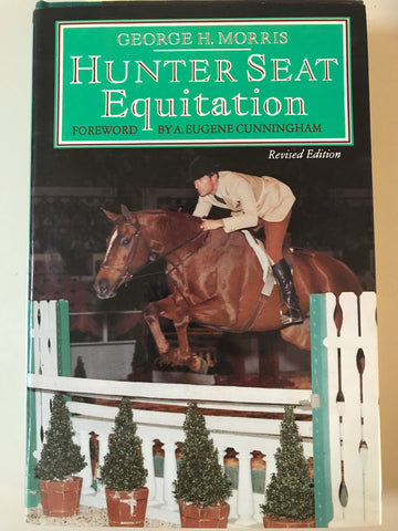 Hunter Seat Equitation by George H. Morris - Hardcover – nearly new copy