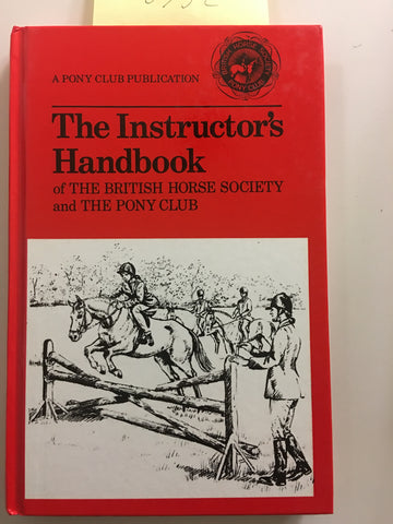 The Instructor's Handbook of the British Horse Society and the Pony Club Hardcover –  gently used