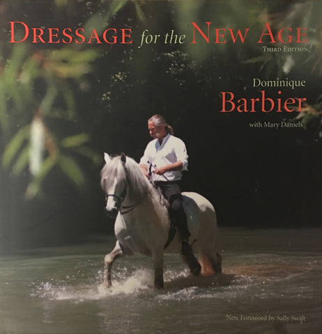Dressage for the New Age 3rd Edition by Dominique Barbier
