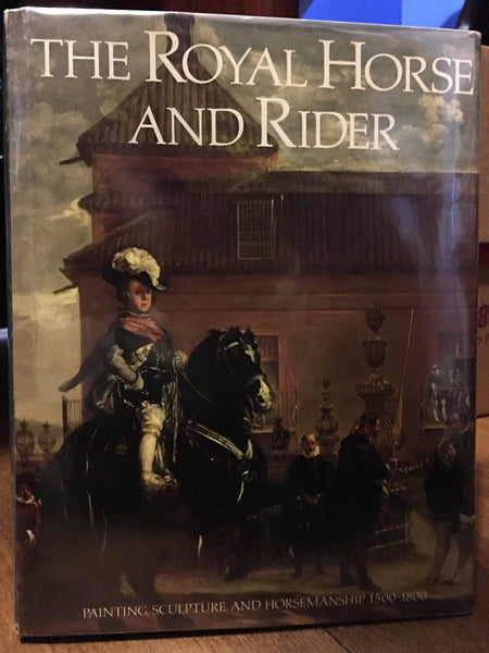 The Royal Horse and Rider: Painting, Sculpture and Horsemanship 1500-1800 by Walter Leidtke (gently used copy)