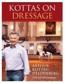 Kottas on Dressage by Arthur Kottas-Heldenburg