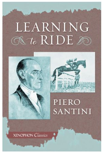 Learning to Ride by Piero Santini - Xenophon Classics