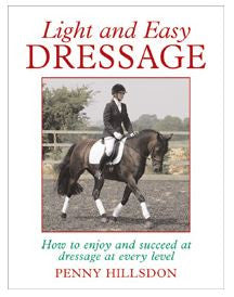Light and Easy Dressage How to Enjoy and Succeed at Dressage at Every Level by Penny Hillsdon