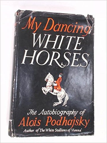My Dancing White Horses: The Autobiography of Alois Podhajsky hardcover
