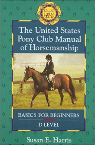 The United States Pony Club Manual of Horsemanship: Basics for Beginners - D Level (Book 1) by Susan E. Harris - gently used copy