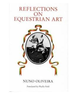 Reflections on Equestrian Art, by Nuno Oliveira - hardcover