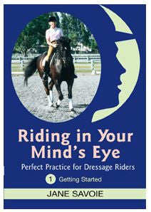 Riding in Your Mind's Eye DVD 1: Getting Started Perfect Practice for Dressage Riders with Jane Savoie