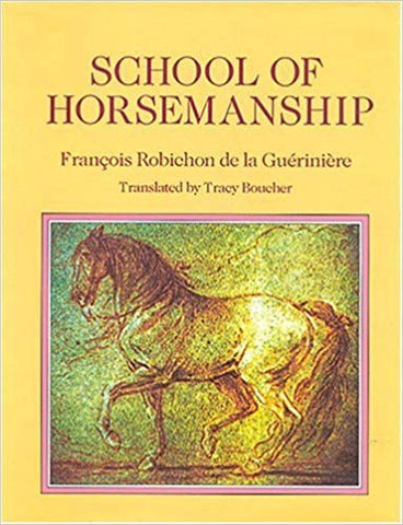 School of Horsemanship Parts I & II (Ecole de Cavalerie) by  Francois Robichon de la Gueriniere - Translated by Tracey Boucher