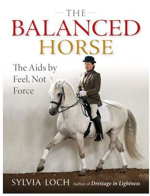 The Balanced Horse: The Aids by Feel, Not Force by Sylvia Loch