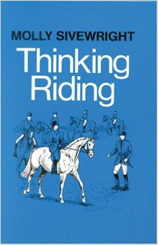 Thinking Riding Book 1 Training Student Instructors by Molly Sivewright (Gently used copy)
