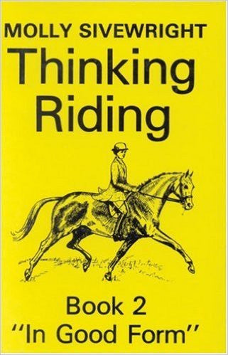 "Thinking Riding Book 2: ""In Good Form"" by Molly Sivewright (Gently Used copy)"