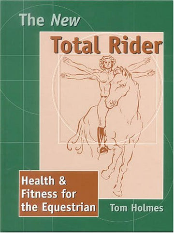 The New Total Rider: Health & Fitness for the Equestrian Paperback –  2001 by Tom Holmes