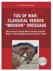 Tug of War: Classical versus Modern Dressage - Why Classical Training Works and How Incorrect Modern Riding Negatively Affects Horses' Health by Dr. Gerd Heuschmann