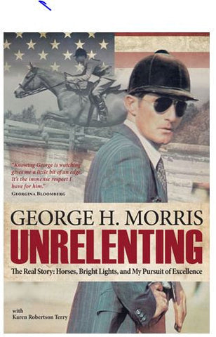 Unrelenting: My Pursuit of Excellence by George Morris
