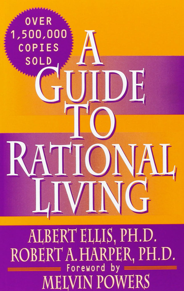 A Guide to Rational Living by Dr. Albert Ellis & Dr. Robert A. Harper