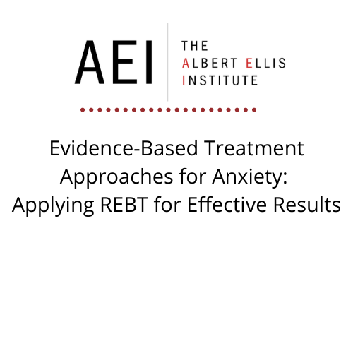 Evidence-Based Treatment Approaches for Anxiety: Applying REBT for Effective Results (9/24/2021)
