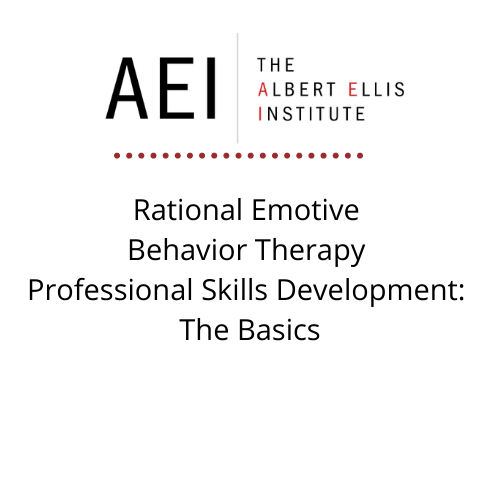 Rational Emotive Behavior Therapy Professional Skills Development: The Basics (10/15/2021)