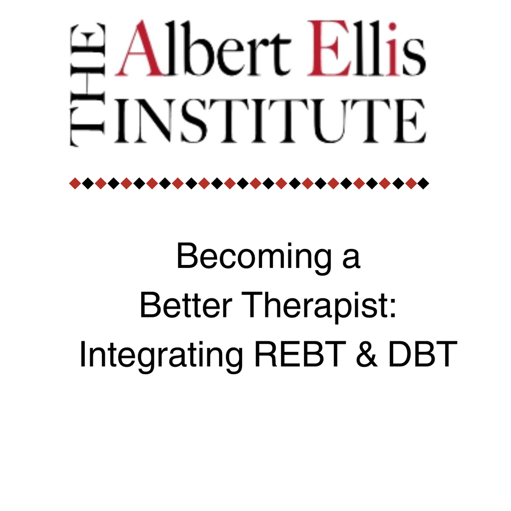 Becoming a Better Therapist: Integrating REBT and DBT