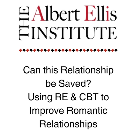 Can this Relationship be Saved? Using RE & CBT to Improve Romantic Relationships - April 13, 2018