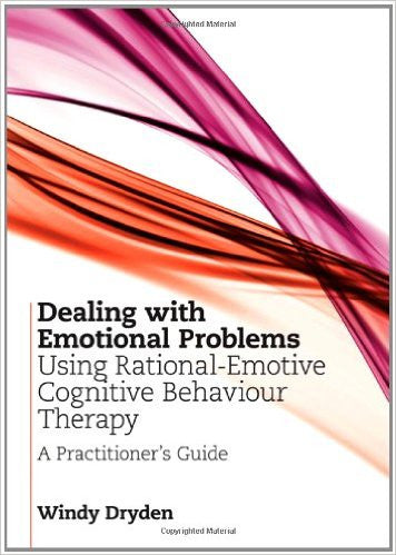 Dealing with Emotional Problems Using Rational-Emotive Cognitive Behaviour Therapy: A Practitioner's Guide