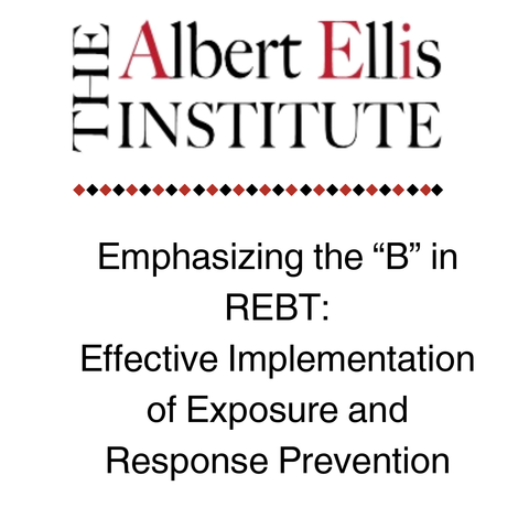 "Emphasizing the ""B"" in REBT: Effective Implementation of Exposure and Response Prevention"