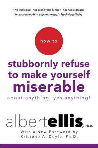 How to Stubbornly Refuse to be Miserable about Anything, Yes Anything!