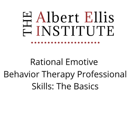 Rational Emotive Behavior Therapy Professional Skills: The Basics (11/6/2020) - LIVE REMOTELY