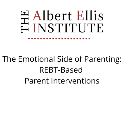 The Emotional Side of Parenting: REBT-Based Parent Interventions  (4/2/2021) - LIVE REMOTELY