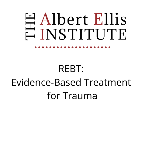 REBT: Evidence-Based Treatment for Trauma (02/05/2021) - LIVE REMOTELY