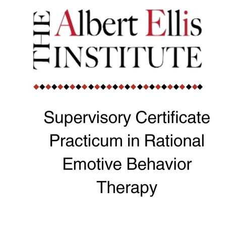 Supervisory Certificate Practicum in Rational Emotive Behavior Therapy