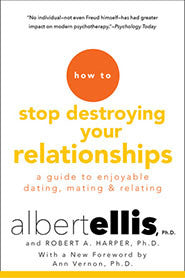 How To Stop Destroying Your Relationships: A Guide To Enjoyable Dating, Mating, And Relating