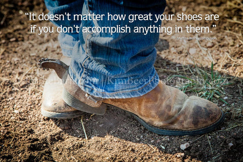 It doesn't matter how great your shoes are if you don't accomplish anything in them.