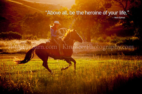 Above all, be the heroine of your life.