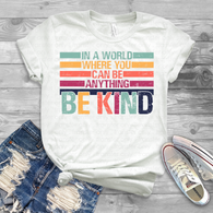 """In a World where you can be anything, be KIND"" Ready to Press Heat Transfer/Sublimation Transfer,"