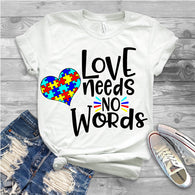 "Autism Shirts, Autism Awareness SVG, Autism Speaks , T-Shirt Transfer,""Love Needs no Words"" Autism Ready to Press  Printed Transfer"