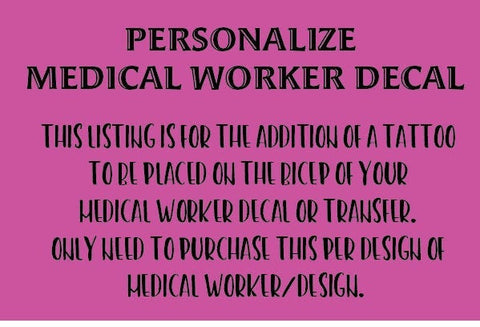 Personalize Medical Worker Decal --- PURCHASE this to have a tattoo put on your medical worker decal.