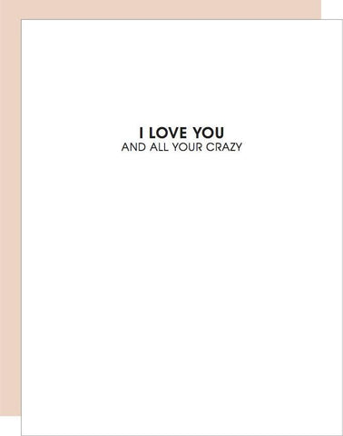 LOVE ALL YOUR CRAZY GREETING CARD