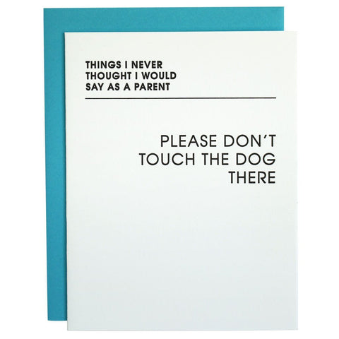 DON'T TOUCH THE DOG THERE LETTERPRESS GREETING CARD