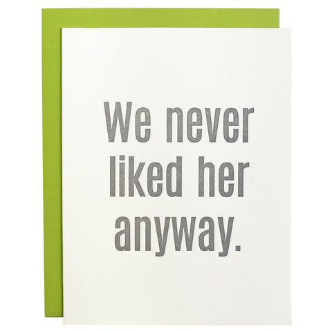WE NEVER LIKED HER ANYWAY GREETING CARD