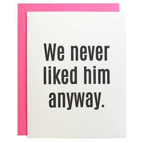 WE NEVER LIKED HIM ANYWAY GREETING CARD