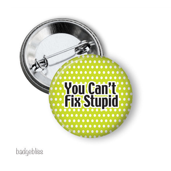 You Can't Fix Stupid badge, magnet - Badge Bliss