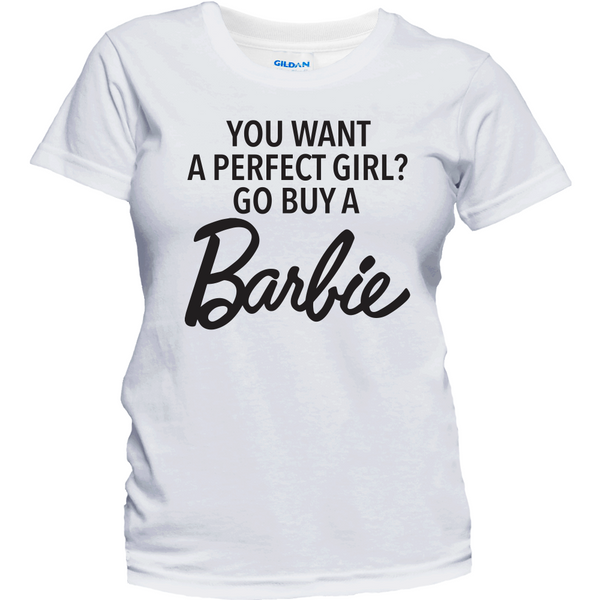 f0e39c08f You Want A Perfect Girl Buy a Barbie T-Shirt – Victory Ink