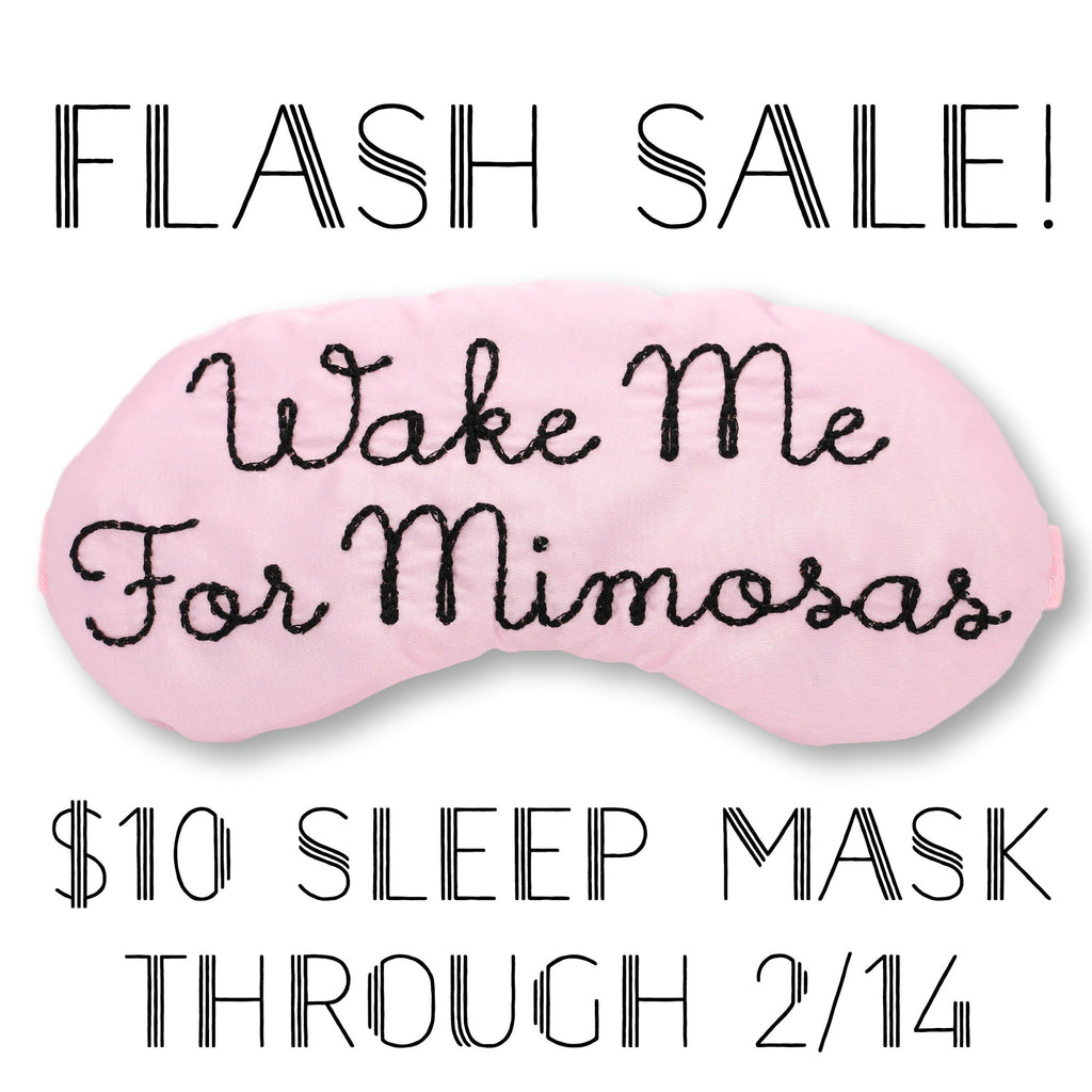 Flash Sale on our Wake Me For Mimosas Sleep Mask for just $10!