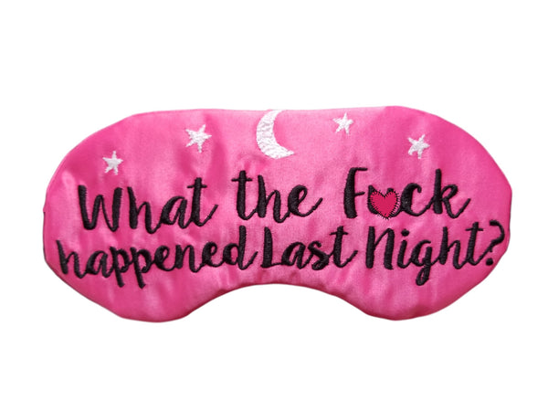 WHAT THE F*CK HAPPENED LAST NIGHT? SLEEP MASK
