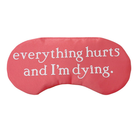 Everything Hurts and I'm Dying Hangover Sleep Mask