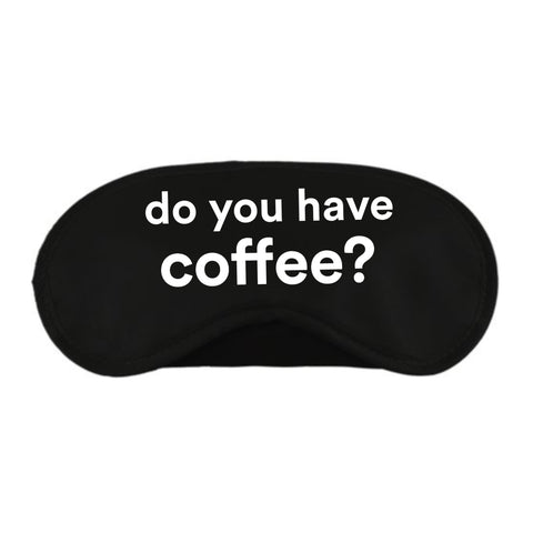Do You Have Coffee Sleep Eye Mask